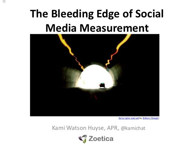 The Bleeding Edge of Social  Media Measurement                           Some rights reserved by Stéfano Obregón    Kami W...