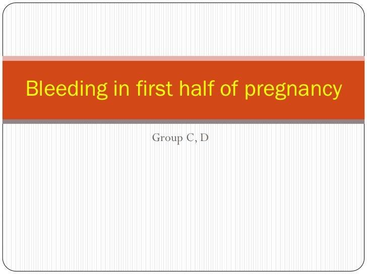 Bleeding in first half of pregnancy              Group C, D