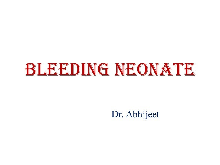 Bleeding neonate        Dr. Abhijeet