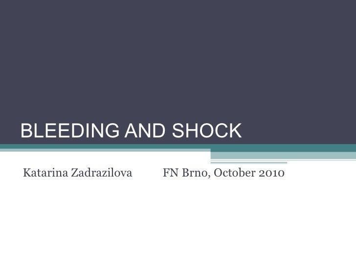 BLEEDING  AND  SHOCK Katarina Zadrazilova FN Brno,  October  2010