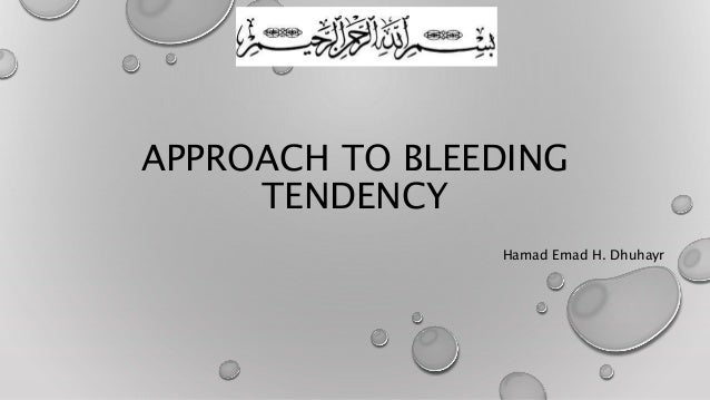 APPROACH TO BLEEDING  TENDENCY  Hamad Emad H. Dhuhayr