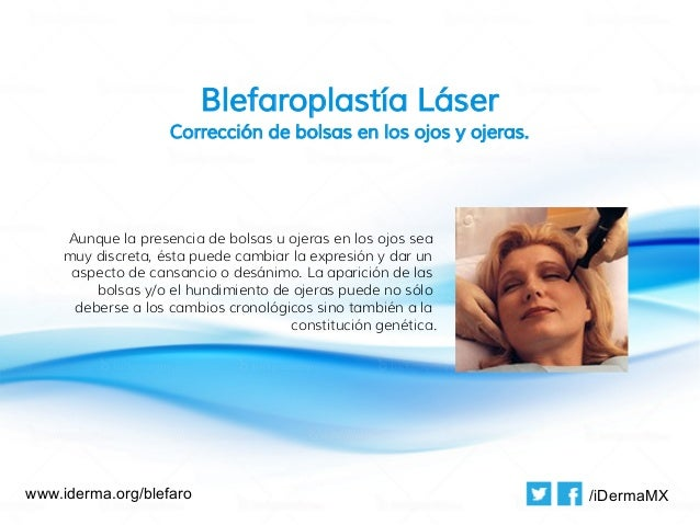 Blefaroplastía Láser                   Corrección de bolsas en los ojos y ojeras.    Aunque la presencia de bolsas u ojera...