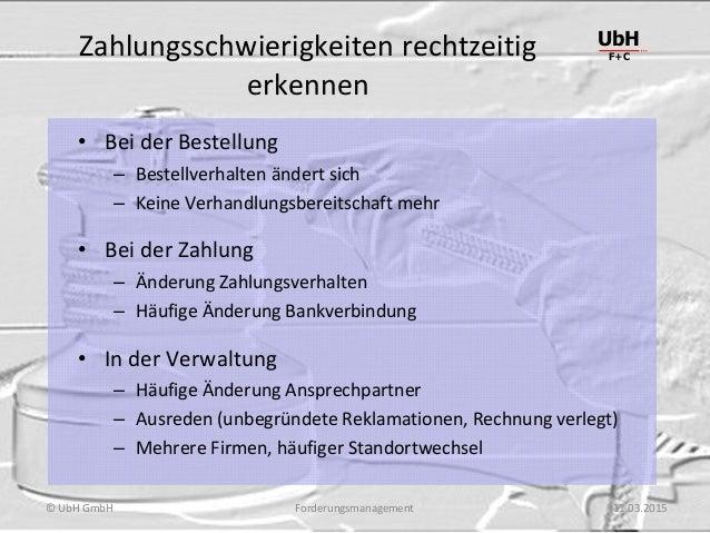 Forderungsmanagement UbH F+C © UbH GmbH 11.03.2015 Zahlungsschwierigkeiten rechtzeitig erkennen • Bei der Bestellung – Bes...
