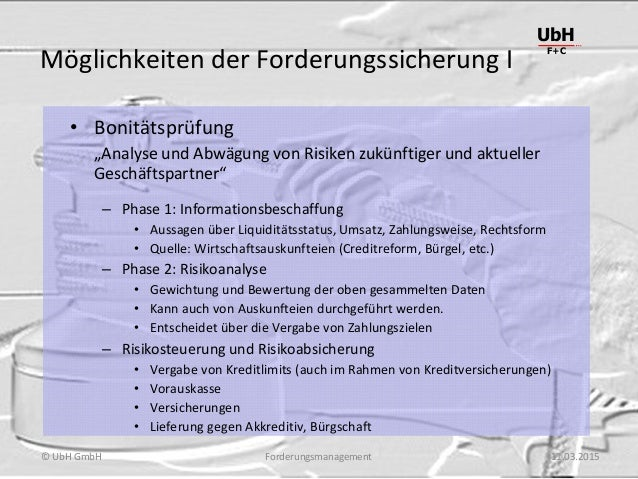 """Forderungsmanagement UbH F+C © UbH GmbH 11.03.2015 Möglichkeiten der Forderungssicherung I • Bonitätsprüfung """"Analyse und ..."""