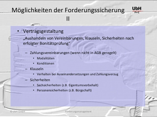 """Forderungsmanagement UbH F+C © UbH GmbH 11.03.2015 Möglichkeiten der Forderungssicherung II • Vertragsgestaltung """"Aushande..."""