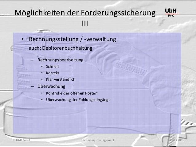Forderungsmanagement UbH F+C © UbH GmbH 11.03.2015 Möglichkeiten der Forderungssicherung III • Rechnungsstellung / -verwal...