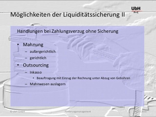 Forderungsmanagement UbH F+C © UbH GmbH 11.03.2015 Möglichkeiten der Liquiditätssicherung II Handlungen bei Zahlungsverzug...