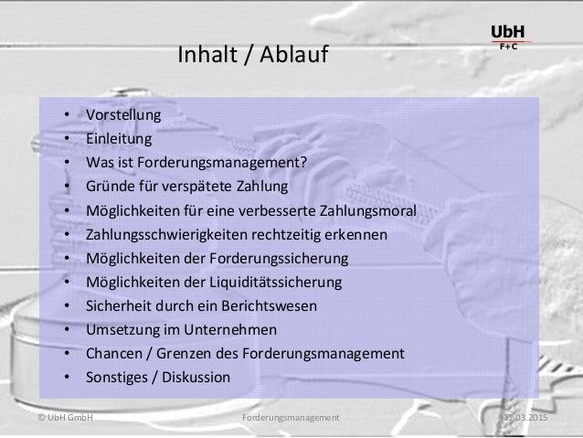Forderungsmanagement UbH F+C © UbH GmbH 11.03.2015 Inhalt / Ablauf • Vorstellung • Einleitung • Was ist Forderungsmanageme...