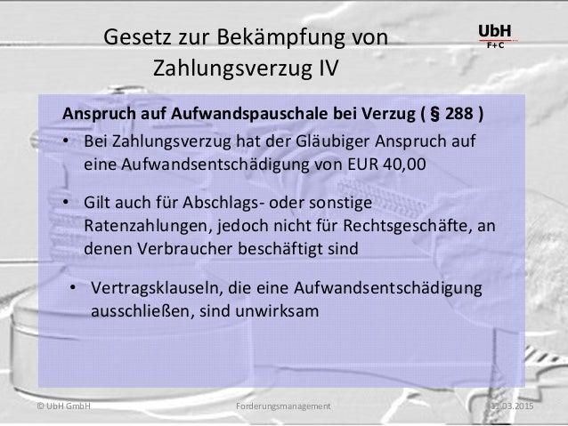 Forderungsmanagement UbH F+C © UbH GmbH 11.03.2015 Gesetz zur Bekämpfung von Zahlungsverzug IV Anspruch auf Aufwandspausch...