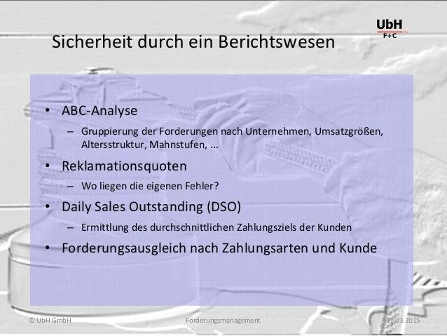 Forderungsmanagement UbH F+C © UbH GmbH 11.03.2015 Sicherheit durch ein Berichtswesen • ABC-Analyse – Gruppierung der Ford...
