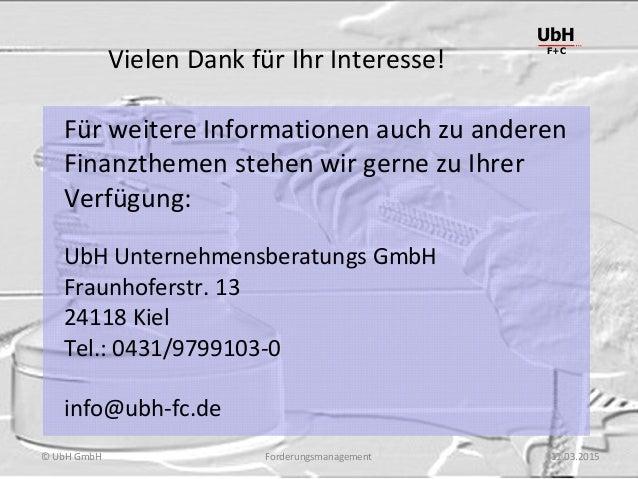 Forderungsmanagement UbH F+C © UbH GmbH 11.03.2015 Vielen Dank für Ihr Interesse! Für weitere Informationen auch zu andere...