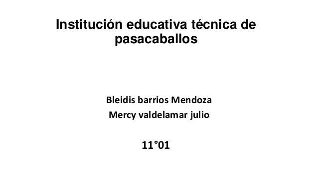 Institución educativa técnica de pasacaballos Bleidis barrios Mendoza Mercy valdelamar julio 11°01