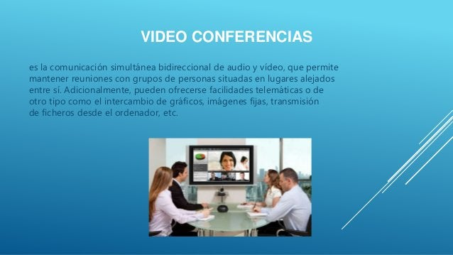 VIDEO CONFERENCIAS es la comunicación simultánea bidireccional de audio y vídeo, que permite mantener reuniones con grupos...