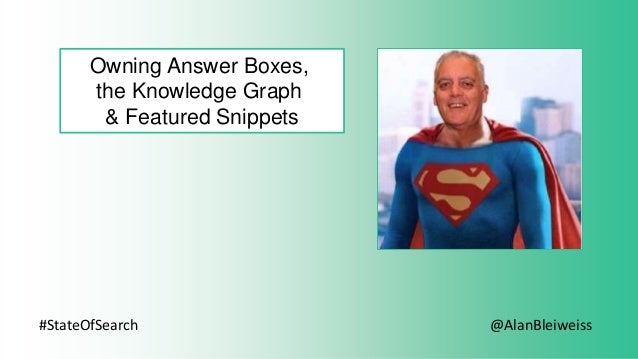 #StateOfSearch Owning Answer Boxes, the Knowledge Graph & Featured Snippets @AlanBleiweiss