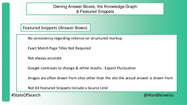 #StateOfSearch @AlanBleiweiss Owning Answer Boxes, the Knowledge Graph & Featured Snippets Featured Snippets (Answer Boxes...