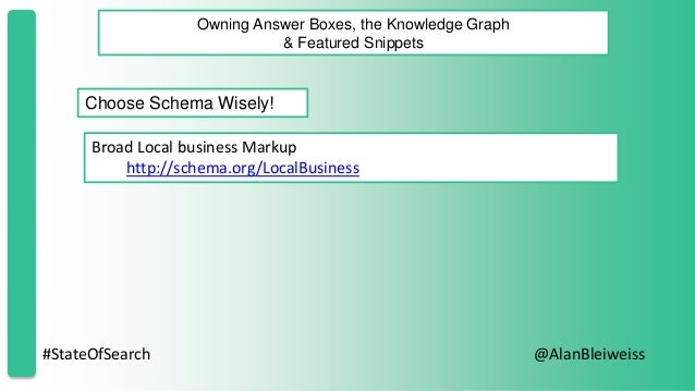 #StateOfSearch @AlanBleiweiss Owning Answer Boxes, the Knowledge Graph & Featured Snippets Choose Schema Wisely! Broad Loc...