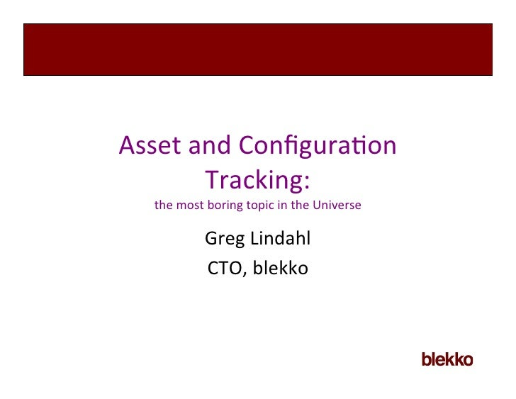 Asset	  and	  Configura/on          Tracking:   the	  most	  boring	  topic	  in	  the	  Universe                Greg	  Lin...