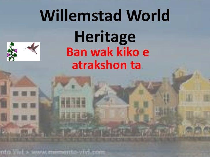 Willemstad World Heritage<br />Ban wak kiko e atrakshon ta.<br />