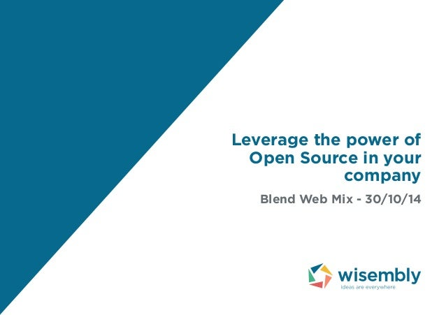 Leverage the power of  Open Source in your  company  Blend Web Mix - 30/10/14
