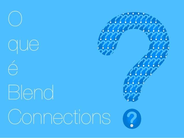 O que é  Blend Connections