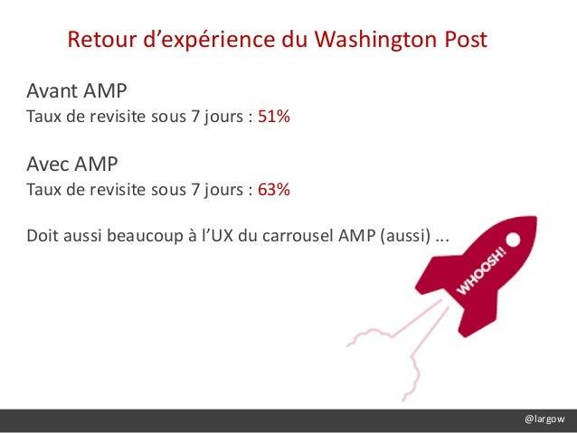 @largow Retour d'expérience du Washington Post Avant AMP Taux de revisite sous 7 jours : 51% Avec AMP Taux de revisite sou...