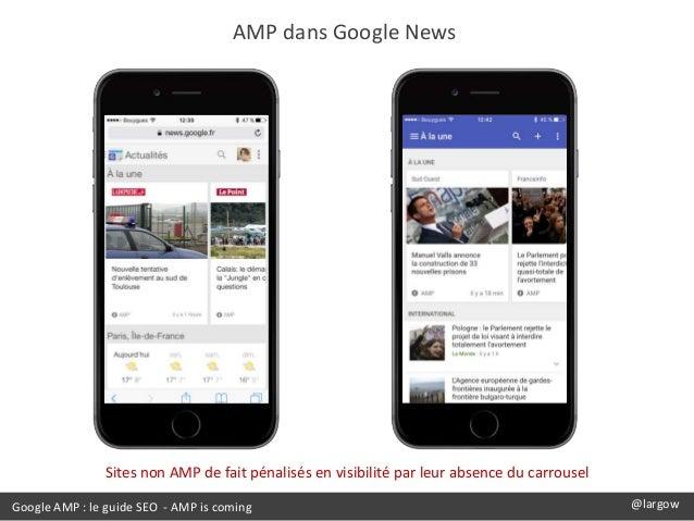 AMP dans Google News Google AMP : le guide SEO - AMP is coming @largow Sites non AMP de fait pénalisés en visibilité par l...