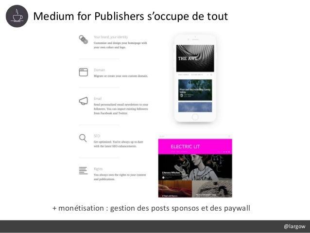 Medium for Publishers s'occupe de tout @largow + monétisation : gestion des posts sponsos et des paywall