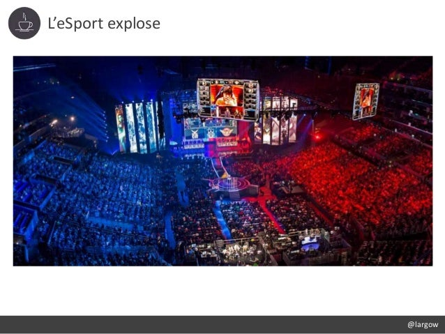 L'eSport explose @largow