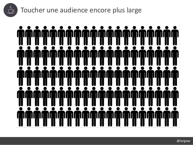 Toucher une audience encore plus large @largow