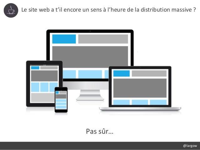 Le site web a t'il encore un sens à l'heure de la distribution massive ? @largow Pas sûr…