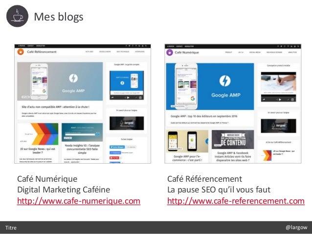Titre Mes blogs Café Numérique Digital Marketing Caféine http://www.cafe-numerique.com Café Référencement La pause SEO qu'...