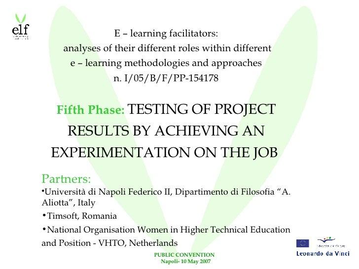 <ul><li>E – learning facilitators: </li></ul><ul><li>analyses of their different roles within different </li></ul><ul><li>...