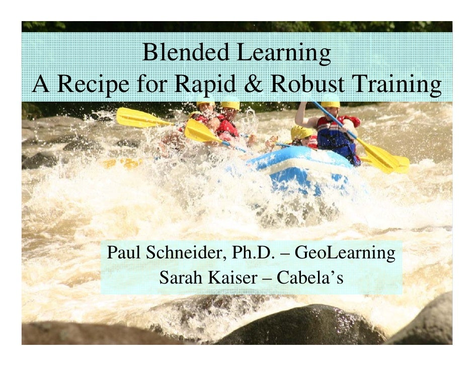 Blended Learning A Recipe for Rapid & Robust Training           Paul Schneider, Ph D – GeoLearning            Schneider Ph...