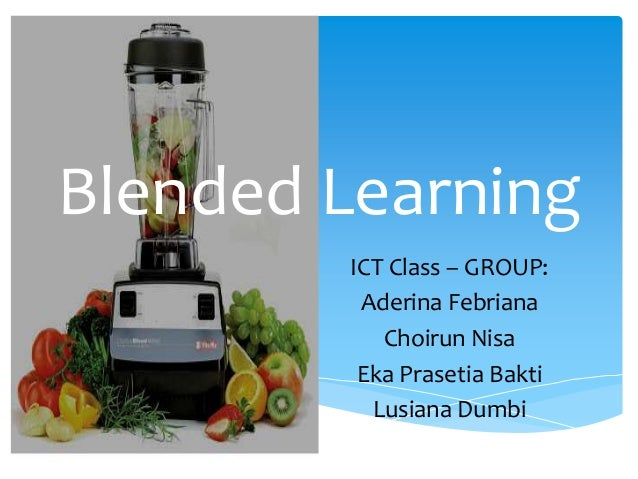 Blended Learning ICT Class – GROUP: Aderina Febriana Choirun Nisa Eka Prasetia Bakti Lusiana Dumbi