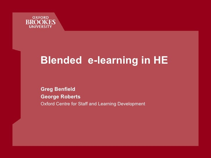 Blended  e-learning in HE Greg Benfield George Roberts Oxford Centre for Staff and Learning Development