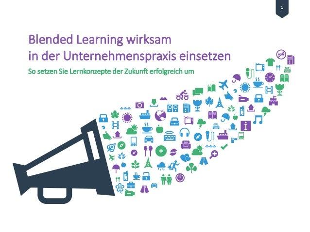 11 Blended Learning wirksam in der Unternehmenspraxis einsetzen So setzen Sie Lernkonzepte der Zukunft erfolgreich um