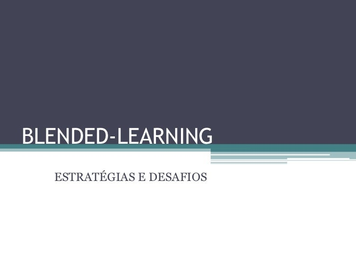 BLENDED-LEARNING<br />ESTRATÉGIAS E DESAFIOS<br />