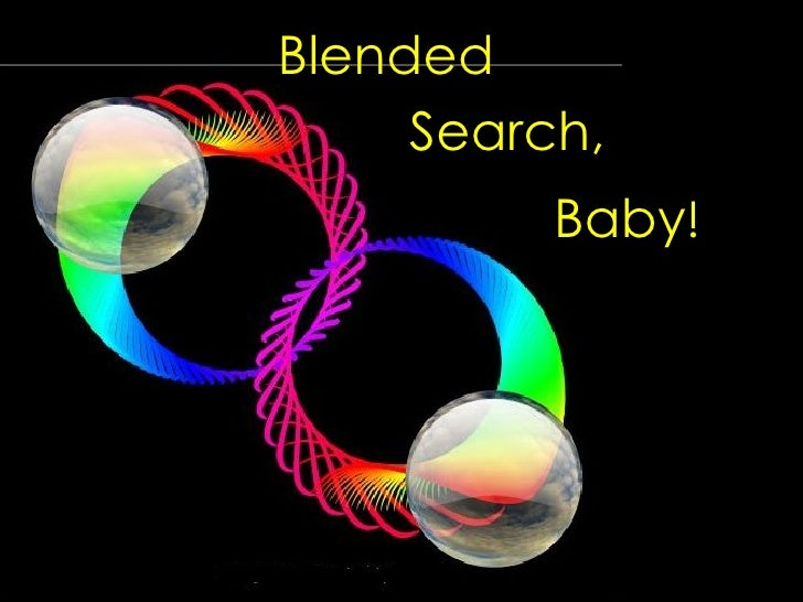 Blended Search, Baby !