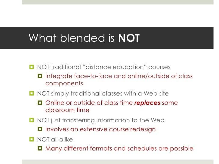 """What blended is NOT NOT traditional """"distance education"""" courses   Integrate face-to-face and online/outside of class   ..."""