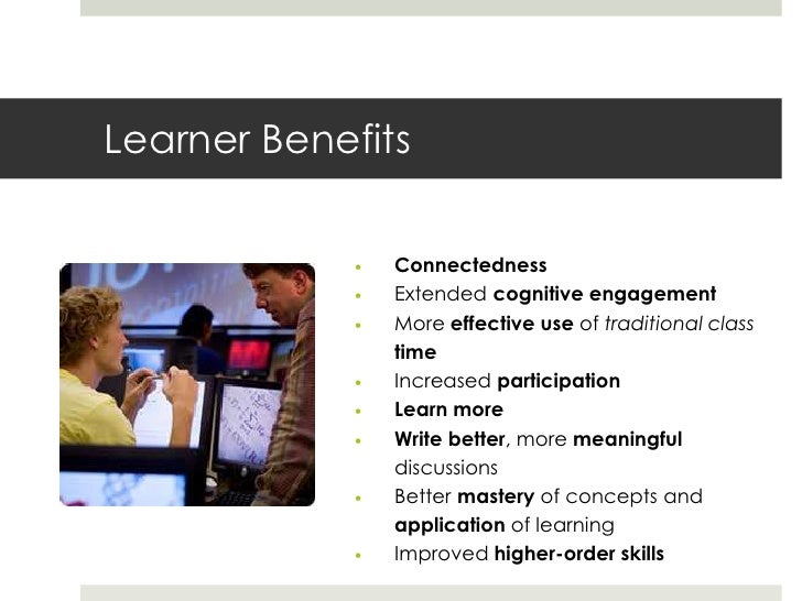 Learner Benefits                Connectedness                Extended cognitive engagement                More effectiv...