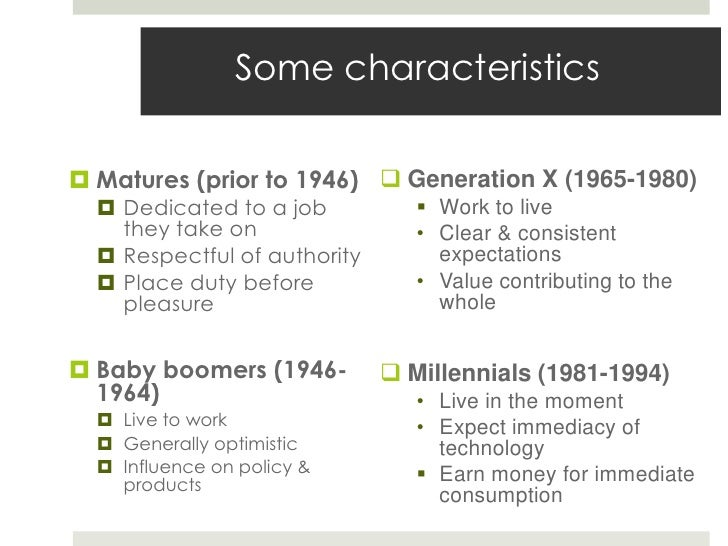 Some characteristics Matures (prior to 1946)  Generation X (1965-1980)   Dedicated to a job            Work to live   ...