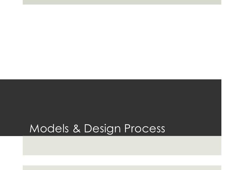 Models & Design Process