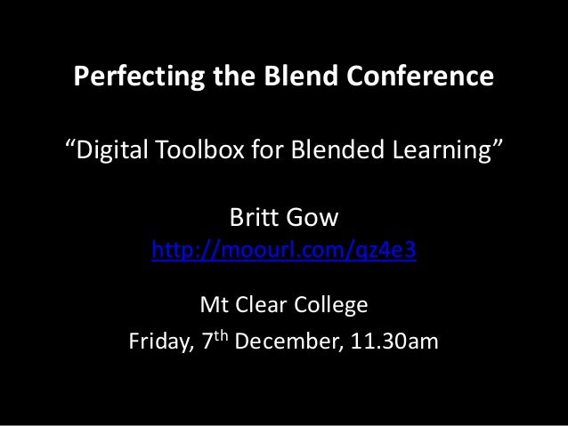 """Perfecting the Blend Conference""""Digital Toolbox for Blended Learning""""              Britt Gow       http://moourl.com/qz4e3..."""