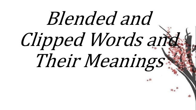 Blended and Clipped Words and Their Meanings