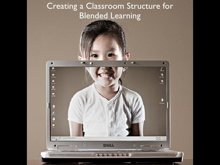 Creating a Classroom Structure for          Blended Learning
