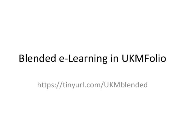 Blended e-Learning in UKMFolio https://tinyurl.com/UKMblended