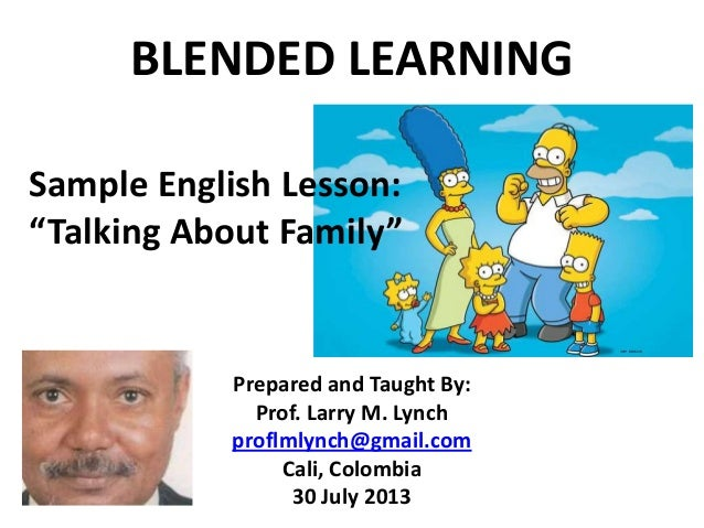 BLENDED LEARNING Prepared and Taught By: Prof. Larry M. Lynch proflmlynch@gmail.com Cali, Colombia 30 July 2013 Sample Eng...
