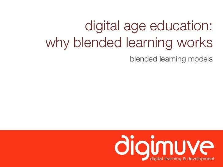 digital age education:why blended learning works              blended learning models
