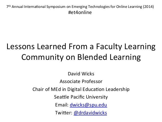 Lessons	   Learned	   From	   a	   Faculty	   Learning	    Community	   on	   Blended	   Learning	    David	   Wicks	    A...