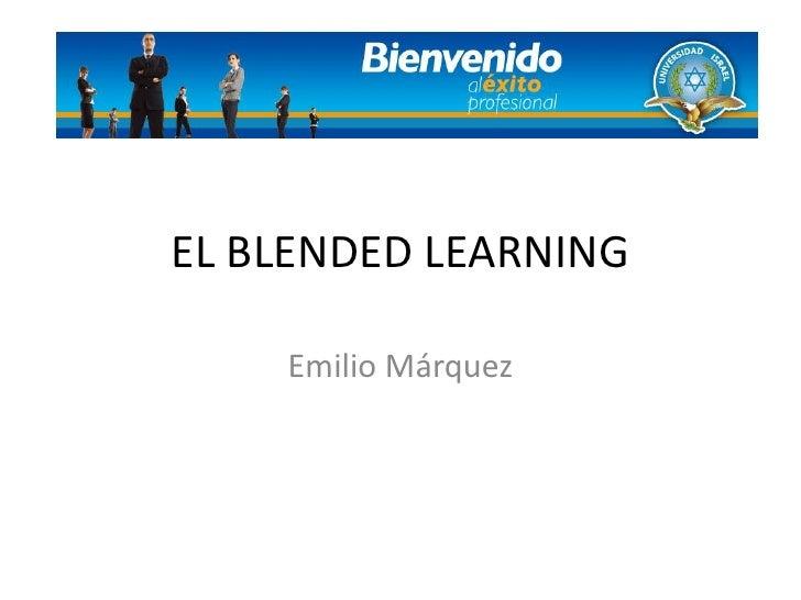 EL BLENDED LEARNING<br />Emilio Márquez<br />